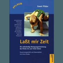 Emmi Pikler | Laßt mir Zeit: Die selbstständige Bewegungsentwicklung des Kindes bis zum freien Gehen